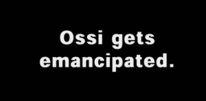 Ossi gets emancipated